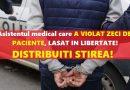 VIOLATOR LIBER PE STRAZI! Asistentul medical care A VIOLAT ZECI DE PACIENTE, ELIBERAT CONDITIONAT după ce a executat doar doi ani din opt
